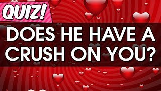 Love Test ❤ Does he have a crush on you quiz ❤ Does my crush like me? ❤ Secret Crush Test