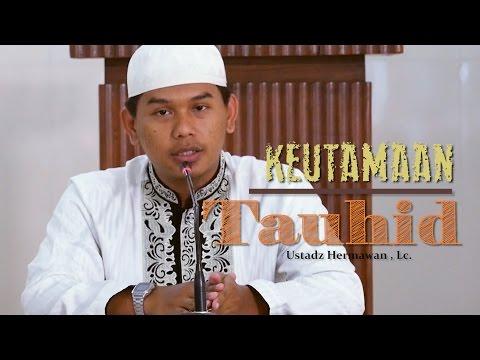 Pengajian Islam: Keutamaan Tauhid - Ustadz Hermawan, Lc