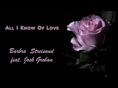 Josh Groban - All I Know Of Love (Duet Barbra Streidsan and Josh Groban)