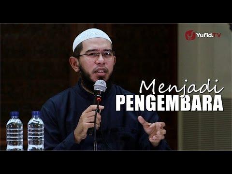 Pengajian Islam: Menjadi Pengembara - Ustadz Muhammad Nuzul Dzikri, Lc.