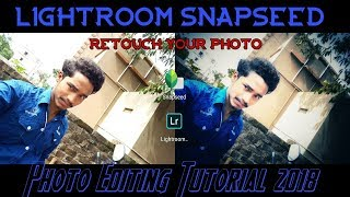 How to edit photo in Snapseed/Lightroom|| Snapseed Photo editing Tutorial|| Lightroom tutorial 2018