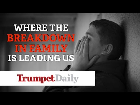 Where the Breakdown in Family is Leading Us - The Trumpet Daily