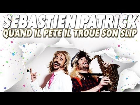 Sébastien Patrick - Quand Il Pète Il Troue Son Slip (officiel) video