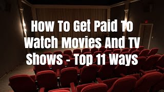 How To Get Paid To Watch Movies And TV Shows - Top 11 Ways