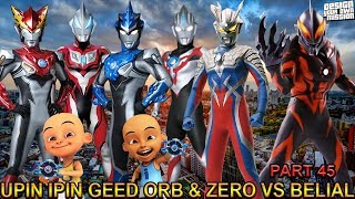 UPIN IPIN GEED ORB & ZERO VS BELIAL !!! (PART 45) - GTA ULTRAMAN INDONESIA