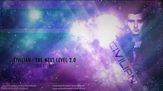 Civilian - The Next Level 2.0 (Free Release) [HD] 2018 - [FREE DOWNLOAD]