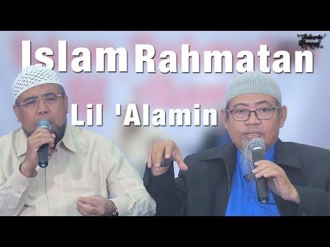 Kajian Umum: Islam Rahmatan Lil 'Alamin' - Ustadz Abdurrahman Ayub