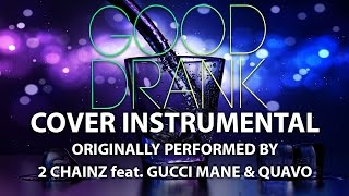 Good Drank (Cover Instrumental) [In the Style of 2 Chainz feat. Gucci Mane & Quavo