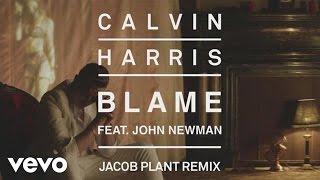 Calvin Harris Feat. John Newman - Blame (Jacob Plant Remix)
