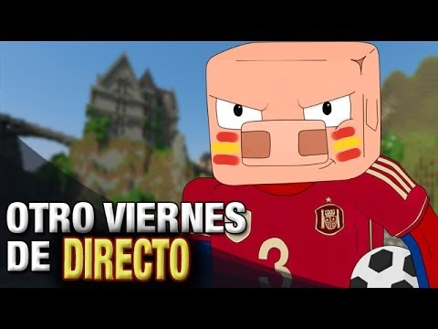 OTRO VIERNES DE DIRECTO MINECRAFT