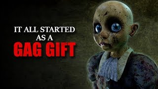"""It all started as a gag gift"" Creepypasta"