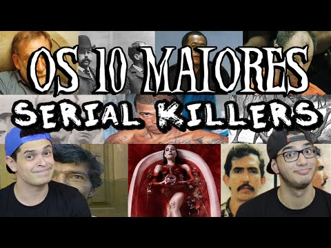OS 10 MAIORES SERIAL KILLERS DO MUNDO
