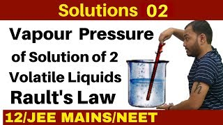 Solutions 02 I Vapour Pressure of Solution of Two Volatile Liquids - RAULT'S Law JEEMAINS/NEET