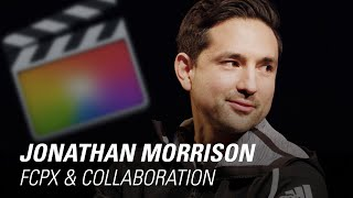 Jonathan Morrison LOVES FCPX & Collaboration
