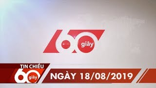 60 Giây Chiều - Ngày 18/08/2019 | HTV Tin Tức