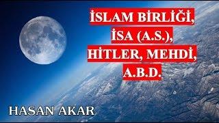Hasan Akar - Kastamonu Lahikası - Sh80 - İslam Birliği, İsa (A.S.), Hitler, Mehdi, A.B.D.