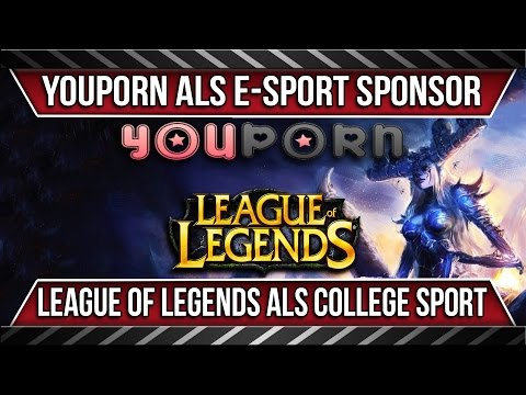 Youporn will e-sport sponsern | League of Legends als College Sport an einer Universität
