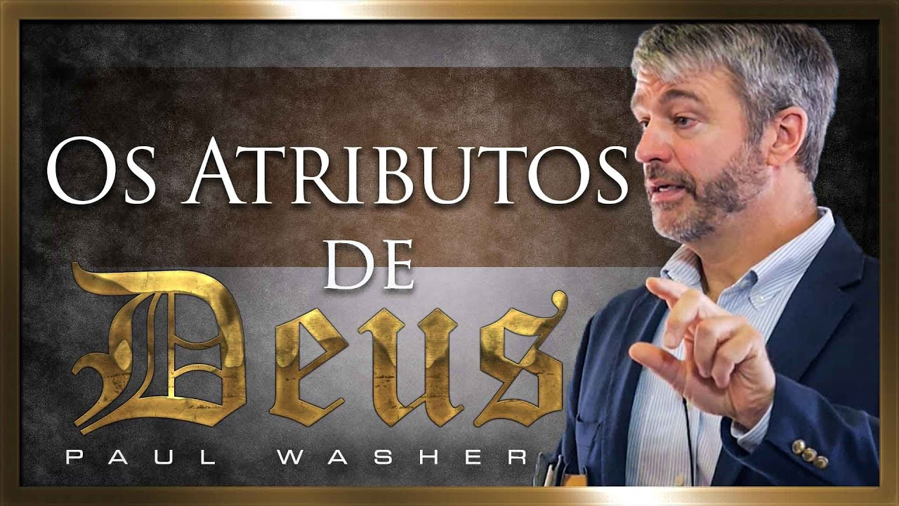 Os Atributos de Deus e o Evangelho - Paul Washer