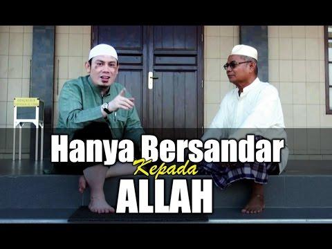 Ceramah Singkat : Hanya Bersandar Kepada Allah - Ustadz Ahmad Zainuddin, Lc
