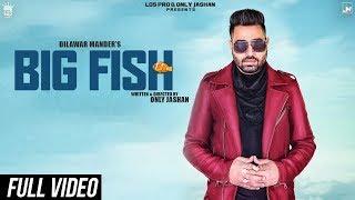 Big Fish | Full | Dilawar Mander | Only Jashan | Jaggi Sanghera | LosPro | Latest Punjabi Song