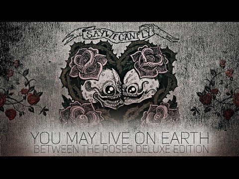 Saywecanfly - You May Live On Earth