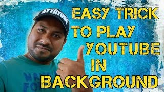 HOW TO PLAY YOUTUBE IN BACKGROUND   SIMPLE AND EASY TRICK