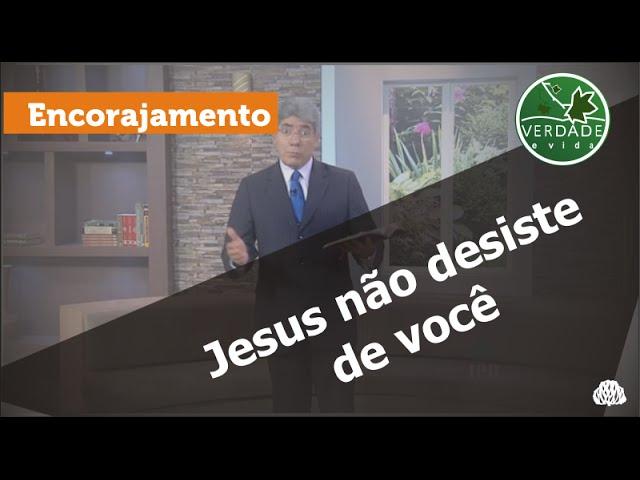 0509 - Jesus não desiste de você