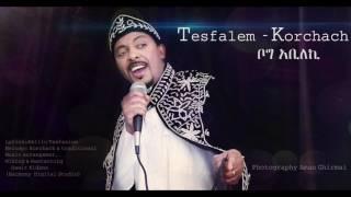 Tesfalem Arefaine - Korchach - Bog Abileki  - ( New Eritrean Music 2017)