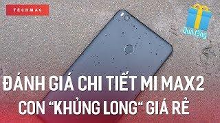 [Gift] Đánh giá chi tiết và tặng luôn Xiaomi Mi Max 2: GIÁ HẠT DẺ, PIN CỰC KHỎE
