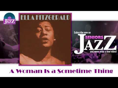 Ella Fitzgerald - A Woman Is A Sometime Thing