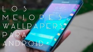 LOS MEJORES WALLPAPERS PARA ANDROID | TECHDROID 2015