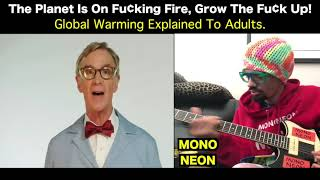 MonoNeon & Bill Nye - Global Warming Explained To Adults