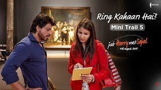 Ring Kahaan Hai? | Mini Trail 5 | Jab Harry Met Sejal | Releasing on August 4, 2017