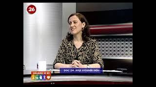 Sağlığımız ve Biz | Doç.Dr.Ayşe Aydemir Ekim