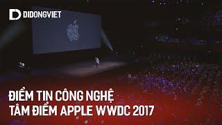 Điểm tin công nghệ: Tâm điểm WWDC 2017