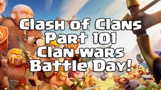 Clash of Clans Part 101 - Clan Wars Battle Day!