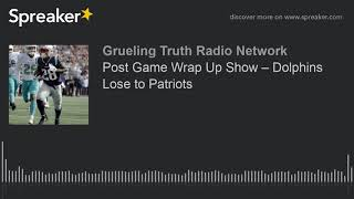 Post Game Wrap Up Show – Dolphins Lose to Patriots