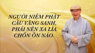Người niệm Phật cầu vãng sanh phải nên xa lìa chốn ồn náo .Pháp Sư Tịnh Không