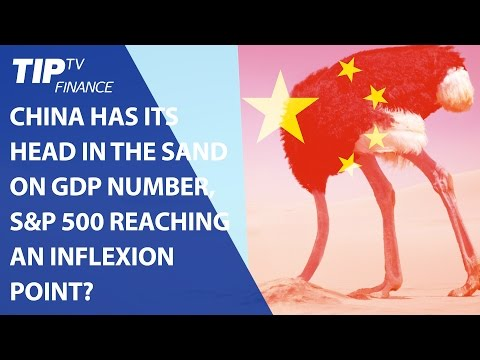 China has its head in the sand on GDP number, S&P 500 reaching an inflexion point?