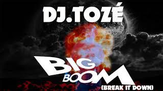 01 Dj.Tozé - Big Boom (Break it Down)