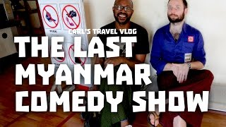 Carl's Travel Vlog #28 The Last Myanmar Comedy Show