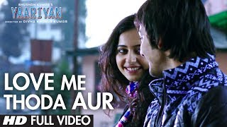 Yaariyan Love Me Thoda Aur Full Video Song  Arijit