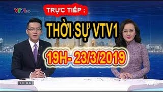 Thời Sự VTV1 19h Tối Nay - Chuyển Động 24h Ngày 23/3/2019