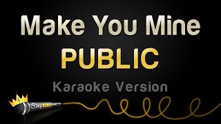 PUBLIC - Make You Mine (Karaoke Version)