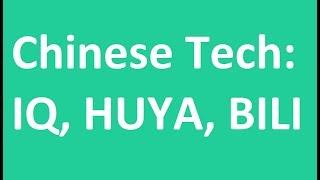 Hot Chinese Tech Stocks - IQ, HUYA, BILI