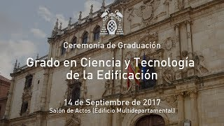 Graduación: Grado en Ciencia y Tecnología de la Edificación · 14/09/2017