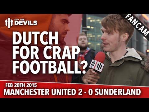 Dutch For Crap Football? | Manchester United 2 Sunderland 0 | FANCAM