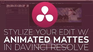 Use Animated Mattes to Stylize Your Edit in DaVinci Resolve