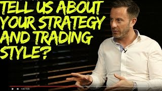 Tell us about your Strategy and Trading Style?