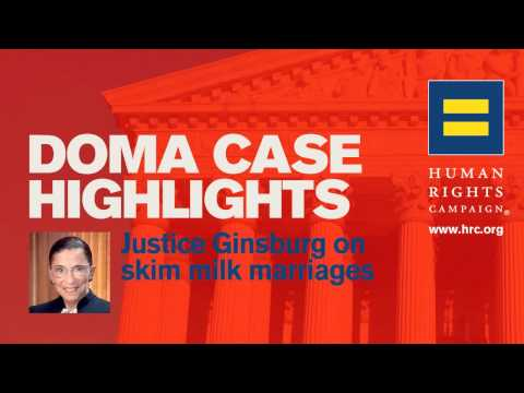 DOMA Case Highlights &#8211; Justice Ginsburg on Skim Milk Marriages